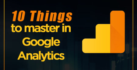 10 Things to master in Google Analytics